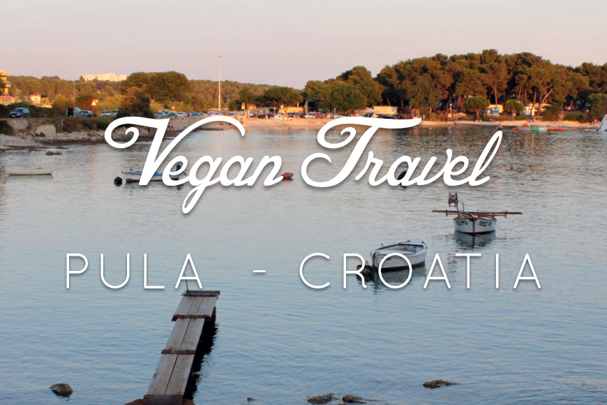 Vegan Travel : Pula - Croatia
