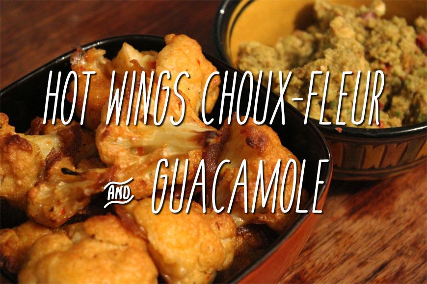 Hot Wings de choux-fleur et Guacamole maison : la recette végane et saine !